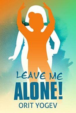 Leave Me Alone!- Orit yogev