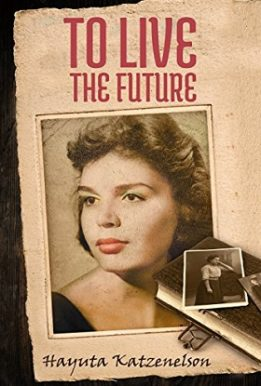 To live the future-Hayuyta Katzenelson