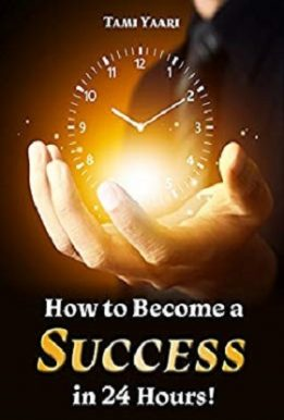 How to Become a Success in 24 Hours - Tami Yaari