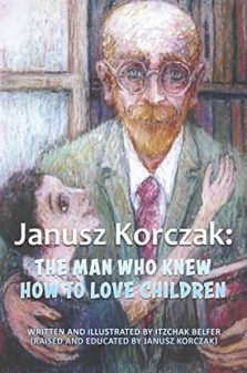 Janusz Korczak The Man Who Knew How to Love Children Izchak belfer