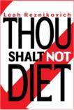 Thou Shalt Not Diet - Leah Reznikovich