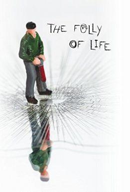 the folly of life